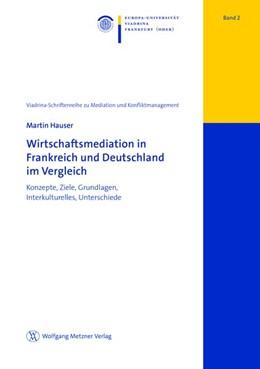 Abbildung von Hauser | Wirtschaftsmediation in Frankreich und Deutschland im Vergleich | 1. Auflage | 2016 | Band 2 | beck-shop.de