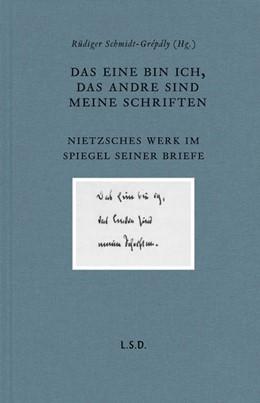 Abbildung von Schmidt-Grépály | Das eine bin ich, das andre sind meine Schriften | 2018 | Nietzsche - Ein Essay