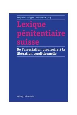 Abbildung von Brägger / Vuille (Ed.) | Lexique pénitentiaire suisse | 2016 | De l'arrestation provisoire à ...