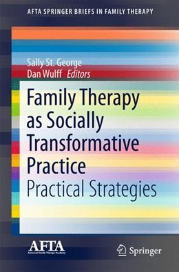 Abbildung von St. George / Wulff   Family Therapy as Socially Transformative Practice   1. Auflage   2016   beck-shop.de