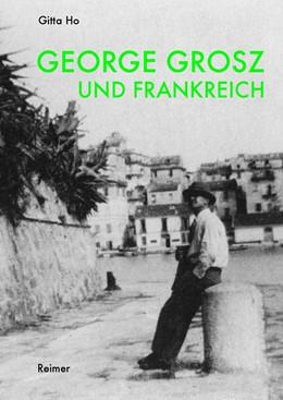 Abbildung von Ho | George Grosz und Frankreich | 1. Auflage | 2016 | beck-shop.de