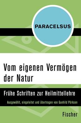 Abbildung von Paracelsus / Pörksen | Vom eigenen Vermögen der Natur | 1. Auflage | 2015 | Frühe Schriften zur Heilmittel...