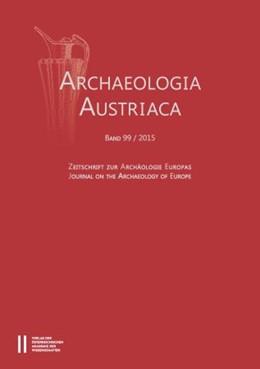 Abbildung von / Institut für Ur- u. Frühgeschichte Universität Wien | Archaeologia Austriaca Band 99/2015 | 2015 | Zeitschrifte zur Archäologie E... | 99