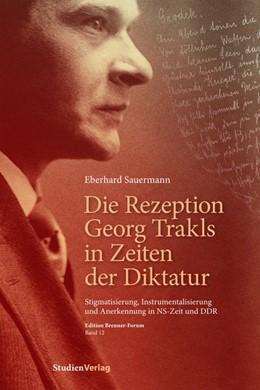 Abbildung von Sauermann | Die Rezeption Georg Trakls in Zeiten der Diktatur | 2016 | Stigmatisierung, Instrumentali... | 12