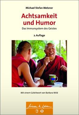 Abbildung von Metzner   Achtsamkeit und Humor   2., erweiterte Aufl.   2016   Das Immunsystem des Geistes - ...