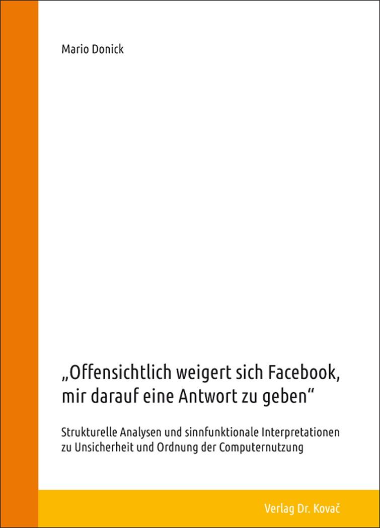 """Abbildung von Donick   """"Offensichtlich weigert sich Facebook, mir darauf eine Antwort zu geben"""" – Strukturelle Analysen und sinnfunktionale Interpretationen zu Unsicherheit und Ordnung der Computernutzung   2016"""