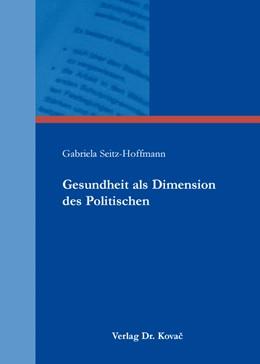 Abbildung von Seitz-Hoffmann | Gesundheit als Dimension des Politischen | 1. Auflage | 2016 | 104 | beck-shop.de