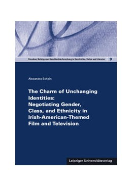 Abbildung von Schein | The Charm of Unchanging Identities: Negotiating Gender, Class, and Ethnicity in Irish-American-Themed Film and Television | 2016 | 9