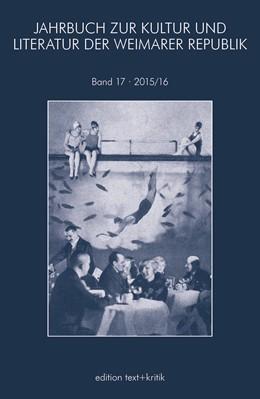 Abbildung von JAHRBUCH ZUR KULTUR UND LITERATUR DER WEIMARER REPUBLIK | 2016 | 2015/2016 | 17