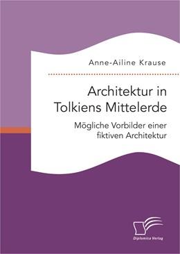 Abbildung von Krause   Architektur in Tolkiens Mittelerde   Erstauflage   2016   Mögliche Vorbilder einer fikti...