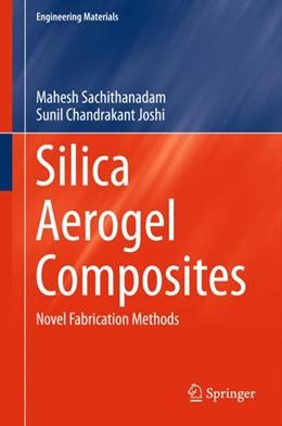 Abbildung von Sachithanadam / Joshi | Silica Aerogel Composites | 1. Auflage | 2016 | beck-shop.de