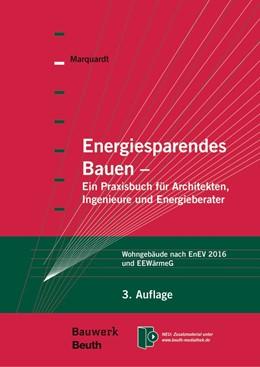 Abbildung von Marquardt | Energiesparendes Bauen | 3., vollständig überarbeitete und erweiterte Aufl. | 2016 | Ein Praxisbuch für Architekten...