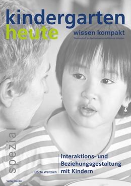 Abbildung von Weltzien | Interaktions- und Beziehungsgestaltung mit Kindern | 1. Auflage | 2016 | kindergarten heute - wissen ko...