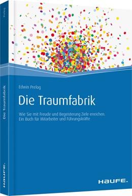 Abbildung von Prelog | Die Traumfabrik | 2016 | Wie Sie mit Freude und Begeist...