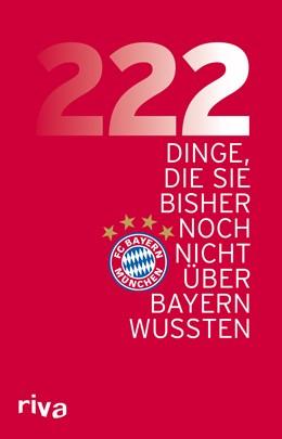 Abbildung von 222 Dinge, die Sie bisher noch nicht über den FC Bayern wussten   1. Auflage   2016   beck-shop.de