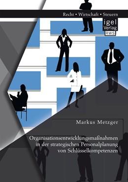 Abbildung von Metzger   Organisationsentwicklungsmaßnahmen in der strategischen Personalplanung von Schlüsselkompetenzen   Erstauflage   2016
