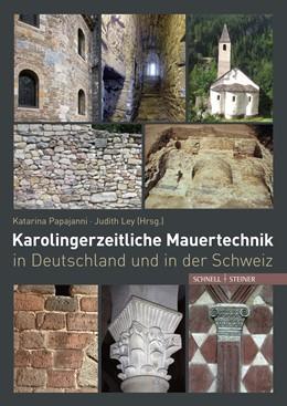 Abbildung von Papajanni / Ley | Karolingerzeitliche Mauertechnik in Deutschland und in der Schweiz | 1. Auflage | 2016 | beck-shop.de