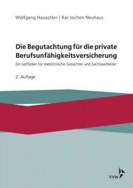 Abbildung von Hausotter / Neuhaus | Die Begutachtung für die private Berufsunfähigkeitsversicherung | 1. Auflage | 2019 | beck-shop.de