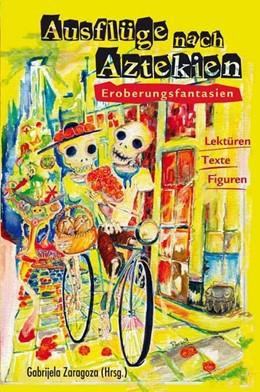 Abbildung von Zaragoza | Ausflüge nach Aztekien | 2015 | Eroberungsfantasien. Lektüren ...