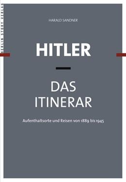 Abbildung von Sandner | Hitler - Das Itinerar. 4 Bände | 2016 | Aufenthaltsorte und Reisen von...