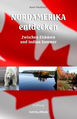 Abbildung von Posdziech   Nordamerika entdecken   2015   Zwischen Eisbären und Indian S...