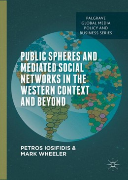 Abbildung von Iosifidis / Wheeler | Public Spheres and Mediated Social Networks in the Western Context and Beyond | 1. Auflage | 2016 | beck-shop.de
