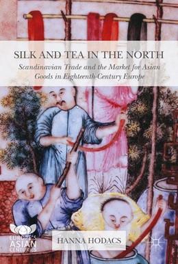 Abbildung von Hodacs | Silk and Tea in the North | 1st ed. 2016 | 2016 | Scandinavian Trade and the Mar...