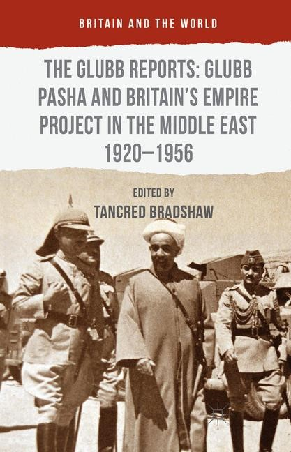 The Glubb Reports: Glubb Pasha and Britain's Empire Project in the Middle East 1920-1956 | Bradshaw | 1st ed. 2016, 2015 | Buch (Cover)