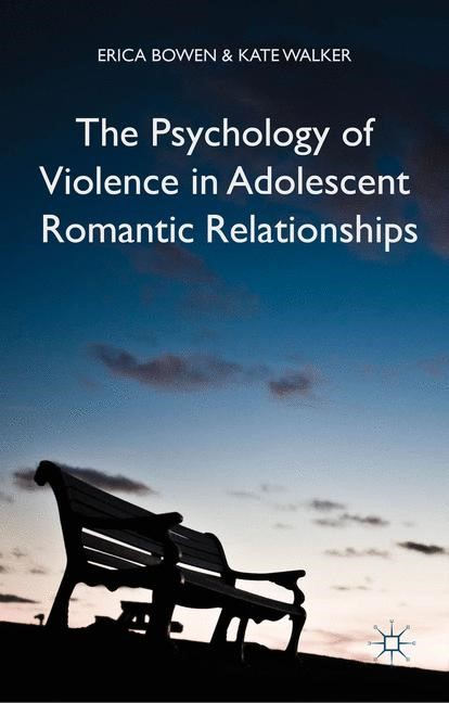 The Psychology of Violence in Adolescent Romantic Relationships | Bowen / Walker | 2015, 2015 | Buch (Cover)