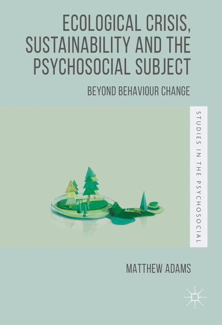 Ecological Crisis, Sustainability and the Psychosocial Subject | Adams | 1st ed. 2016, 2016 | Buch (Cover)