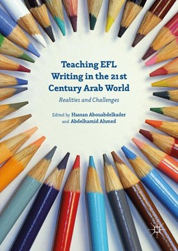 Abbildung von Ahmed / Abouabdelkader | Teaching EFL Writing in the 21st Century Arab World | 1st ed. 2016 | 2016 | Realities and Challenges