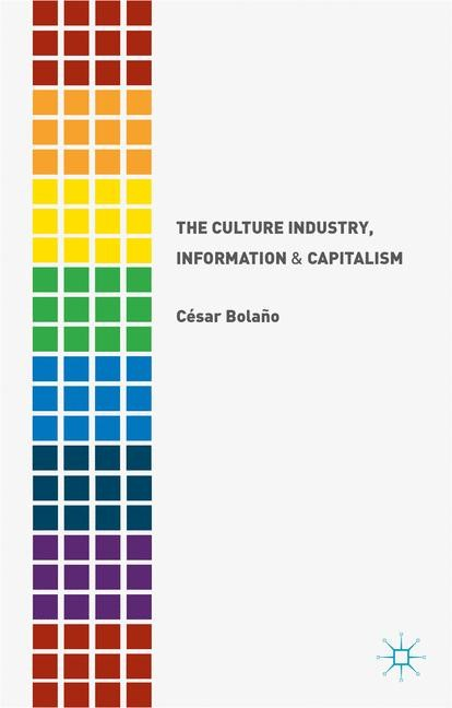 The Culture Industry, Information and Capitalism | Bolaño | 2015, 2015 | Buch (Cover)