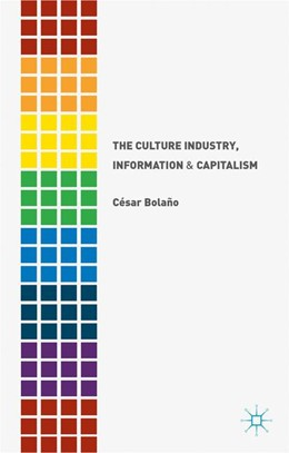 Abbildung von Bolaño | The Culture Industry, Information and Capitalism | 2015 | 2015