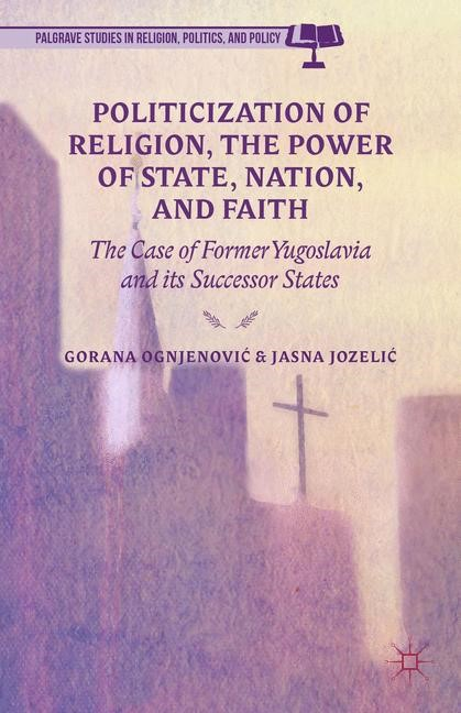 Abbildung von Ognjenovic / Jozelic / Ognjenovi? / Jozeli? | Politicization of Religion, the Power of State, Nation, and Faith | 2014 | 2014