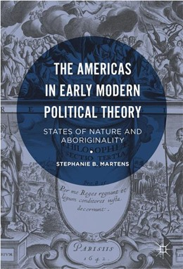 Abbildung von Martens | The Americas in Early Modern Political Theory | 1st ed. 2016 | 2016 | States of Nature and Aborigina...