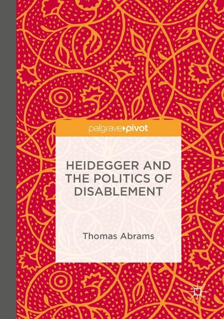 Heidegger and the Politics of Disablement | Abrams | 1st ed. 2016, 2015 | Buch (Cover)