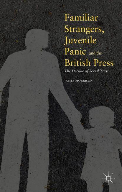 Familiar Strangers, Juvenile Panic and the British Press   Morrison   1st ed. 2016, 2016   Buch (Cover)