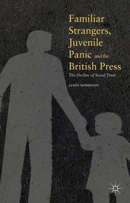 Abbildung von Morrison | Familiar Strangers, Juvenile Panic and the British Press | 1st ed. 2016 | 2016 | The Decline of Social Trust