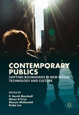 Abbildung von Marshall / D'Cruz / McDonald / Lee | Contemporary Publics | 1st ed. 2016 | 2016 | Shifting Boundaries in New Med...