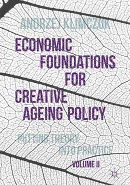 Abbildung von Klimczuk   Economic Foundations for Creative Ageing Policy, Volume II   1st ed. 2017   2016