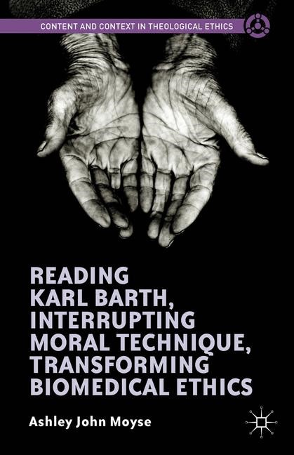 Reading Karl Barth, Interrupting Moral Technique, Transforming Biomedical Ethics   Moyse   1st ed. 2015, 2015   Buch (Cover)