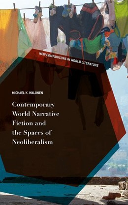 Abbildung von Walonen | Contemporary World Narrative Fiction and the Spaces of Neoliberalism | 1. Auflage | 2016 | beck-shop.de