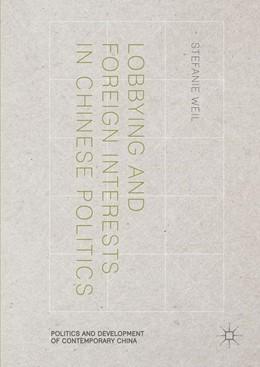 Abbildung von Weil | Lobbying and Foreign Interests in Chinese Politics | 1st ed. 2017 | 2016