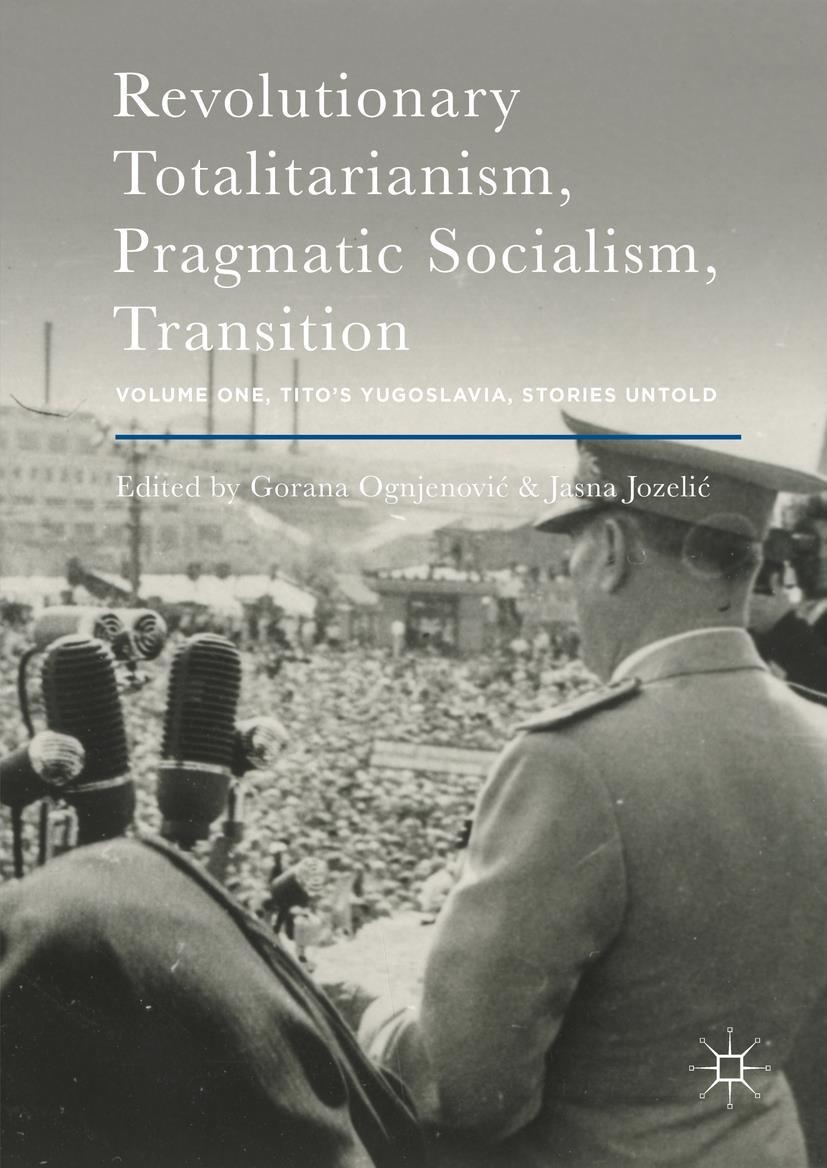 Revolutionary Totalitarianism, Pragmatic Socialism, Transition   Ognjenovic / Jozelic   1st ed. 2016, 2016   Buch (Cover)