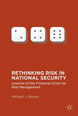 Abbildung von Mazarr   Rethinking Risk in National Security   1st ed. 2016   2016   Lessons of the Financial Crisi...