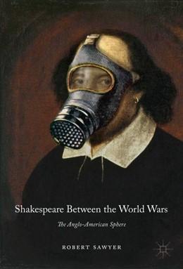 Abbildung von Sawyer | Shakespeare Between the World Wars | 1st ed. 2019 | 2019 | The Anglo-American Sphere