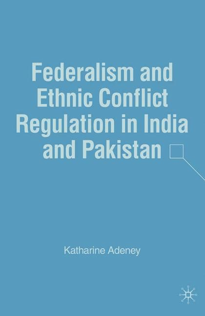 Federalism and Ethnic Conflict Regulation in India and Pakistan | Adeney | 1st ed. 2007, 2007 | Buch (Cover)
