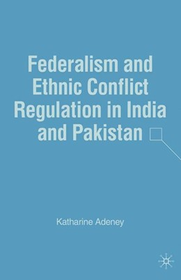 Abbildung von Adeney | Federalism and Ethnic Conflict Regulation in India and Pakistan | 1st ed. 2007 | 2007