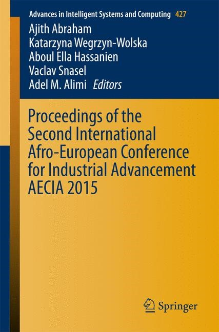 Proceedings of the Second International Afro-European Conference for Industrial Advancement AECIA 2015 | Abraham / Wegrzyn-Wolska / Hassanien / Snasel / Alimi | 1st ed. 2016, 2016 | Buch (Cover)