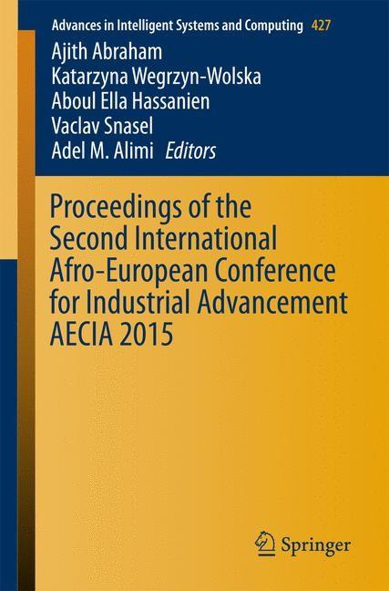 Abbildung von Abraham / Wegrzyn-Wolska / Hassanien / Snasel / Alimi | Proceedings of the Second International Afro-European Conference for Industrial Advancement AECIA 2015 | 1st ed. 2016 | 2016